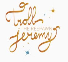 Troll The Respawn Jeremy (Unbreakable Kimmy Schmidt) Kids Tee