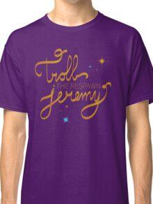 Troll The Respawn Jeremy (Unbreakable Kimmy Schmidt) Classic T-Shirt