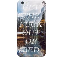 Get The Fuck Out Of Bed iPhone Case/Skin