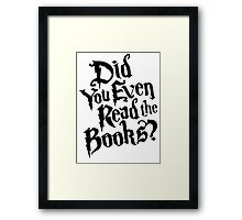 Did You Even Read The Books? [Black] Framed Print