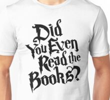 Did You Even Read The Books? [Black] Unisex T-Shirt