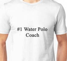 #1 Water Polo Coach  Unisex T-Shirt