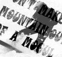 DON'T MAKE A MOUNTAIN OUT OF A MOGUL  Sticker