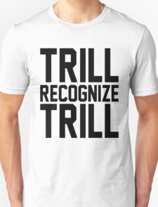 Trill Recognize Trill T-Shirt