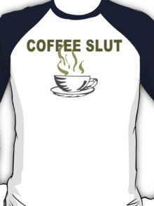 Coffee slut Funny Geek Nerd T-Shirt