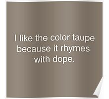 Taupe is Dope Poster
