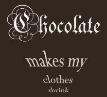Chocolate makes my clothes shrink by Diane Giusa