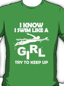 I KNOW I SWIM LIKE A GIRL TRY TO KEEP UP T-Shirt
