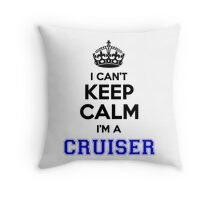I cant keep calm Im a CRUISER Throw Pillow
