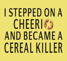 I Stepped On A Cheerio And Became A Cereal Killer Kids Clothes