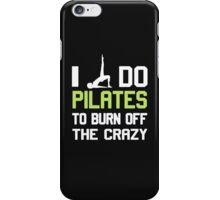 I Do Pilates To Burn Off The CRAZY iPhone Case/Skin