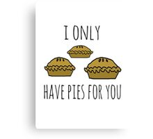 I only have pies for you Canvas Print