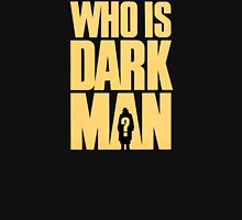 Who Is Dark Man? Unisex T-Shirt