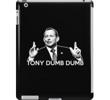 Tony Dumb Dumb - Tony Abbott iPad Case/Skin
