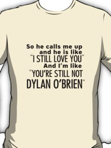 Still not Dylan - T T-Shirt