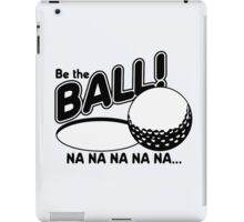 Be The Ball - Caddy Shack iPad Case/Skin