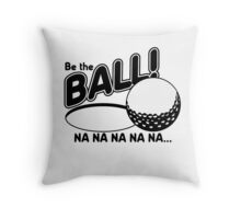 Be The Ball - Caddy Shack Throw Pillow
