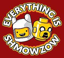 Everything Is Shmowzow ! by MEKAZOO