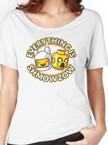 Everything Is Shmowzow ! Women's Relaxed Fit T-Shirt