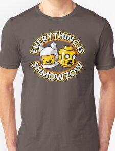 Everything Is Shmowzow ! Unisex T-Shirt