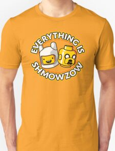 Everything Is Shmowzow ! Unisex T-Shirt