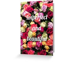 Imperfect and Beautiful  Greeting Card