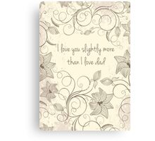 Mothers day - I like you slightly more than dad Canvas Print