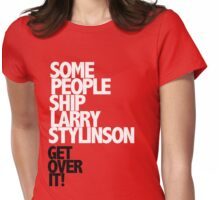 Some people ship Larry Stylinson — Get over it! Womens Fitted T-Shirt