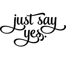 JUST SAY YES. Photographic Print