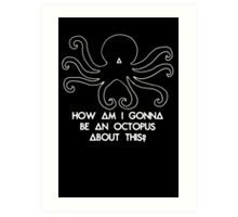 How am I gonna be an Octopus Art Print