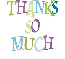Staggered Typography : Thanks So Much by Leona Hussey