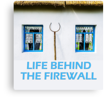 Life behind the firewall Canvas Print