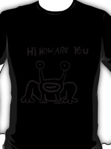 Hi how are you ? T-Shirt