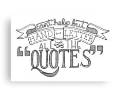 Hand Letter All The Quotes Canvas Print