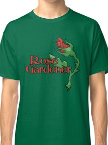 Rose Gardener Classic T-Shirt