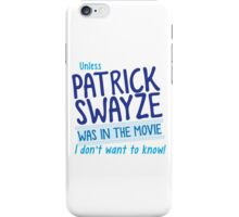 Unless PATRICK SWAYZE was in the movie I don't want to know! iPhone Case/Skin