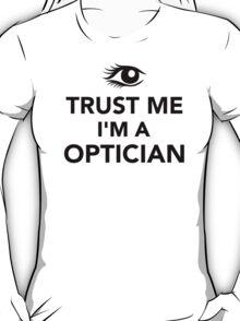 Trust me I'm a Optician T-Shirt