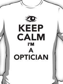 Keep calm I'm a Optician T-Shirt
