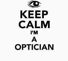 Keep calm I'm a Optician Unisex T-Shirt