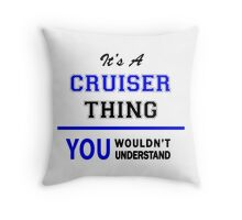 It's a CRUISER thing, you wouldn't understand !! Throw Pillow
