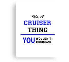 It's a CRUISER thing, you wouldn't understand !! Canvas Print