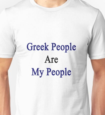Greek People Are My People  Unisex T-Shirt