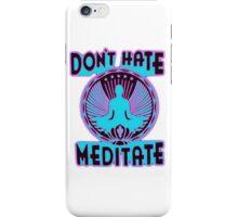 DON'T HATE, MEDITATE. iPhone Case/Skin