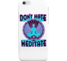 DON'T HATE, MEDITATE. iPhone Case/Skin