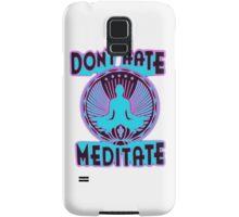 DON'T HATE, MEDITATE. Samsung Galaxy Case/Skin