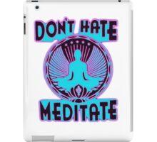 DON'T HATE, MEDITATE. iPad Case/Skin