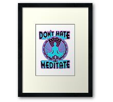 DON'T HATE, MEDITATE. Framed Print