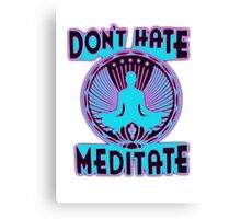 DON'T HATE, MEDITATE. Canvas Print