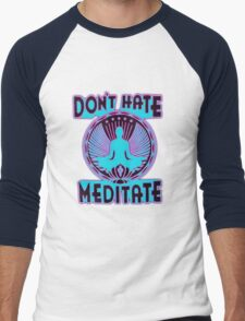 DON'T HATE, MEDITATE. Men's Baseball ¾ T-Shirt