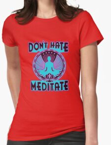 DON'T HATE, MEDITATE. Womens Fitted T-Shirt